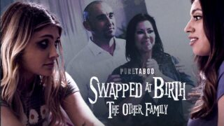 PureTaboo – Alexis Fawx, Adria Rae & Ella Knox – Swapped At Birth: The Other Family